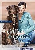 Einfach artgerecht: Ethik und Verhaltensforschung als Basis für ein glückliches Hundeleben