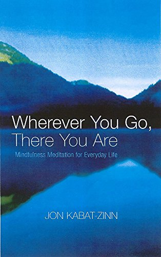 Wherever You Go, There You Are: Mindfulness meditation for everyday life - Hilfe-zinn