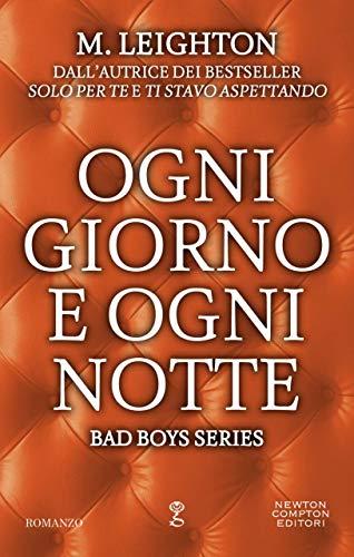 Ogni giorno e ogni notte (Bad Boys Series Vol. 4) di [Leighton, M.]