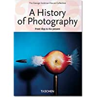 A History of Photography: From 1839 to the Present (The George Eastman House Collection) (2005-11-01)