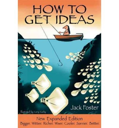 Foster Jack ([How to Get Ideas (Expanded) - IPS [ HOW TO GET IDEAS (EXPANDED) - IPS ] By Foster, Jack ( Author )Jun-01-2007 Paperback)
