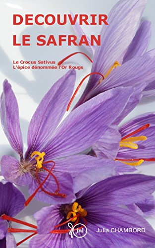 DECOUVRIR LE SAFRAN: Le Crocus Sativus, l'épice dénommée l'Or Rouge.