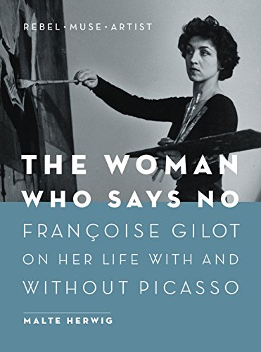 The Woman Who Says No: Françoise Gilot on Her Life With and Without Picasso (English Edition)