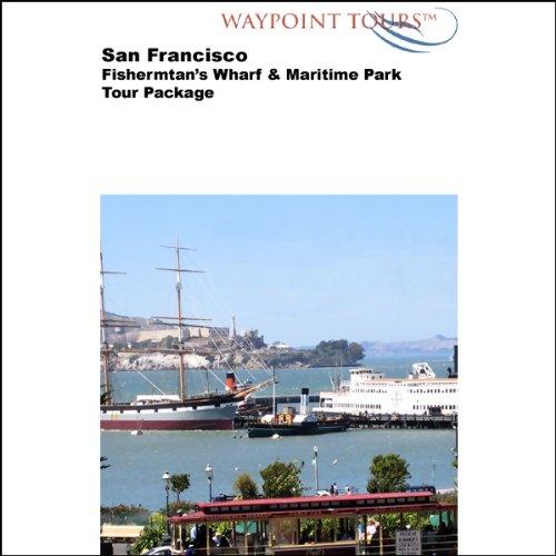 San Francisco: Fisherman's Wharf & Maritime Park