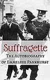 Suffragette, the Autobiography of Emmeline Pankhurst (Illustrated)