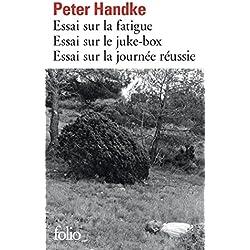 Essai sur la fatigue - Essai sur le juke-box - Essai sur la journée réussie (Folio)
