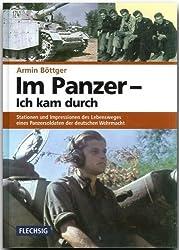 Im Panzer - Ich kam durch: Stationen und Impressionen des Lebensweges eines Panzersoldaten der deutschen Wehrmacht