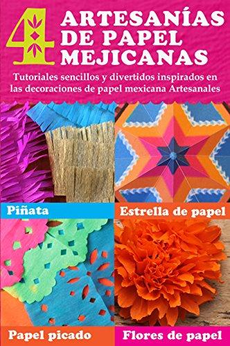 4 artesanías de papel mejicanas: tutoriales sencillos y divertidos inspirados en las decoraciones de papel mejicana Artesanales: Piñata, estrella de papel, ... de papel (Happythought Paper Crafts nº 3) por Ellen Deakin