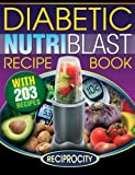 The Diabetic NutriBlast Recipe Book: 203 NutriBlast Diabetes Busting Ultra Low Carb Delicious and Optimally Nutritious Blast and Smoothie Recipe: Volume 3 (Low Carb Diabetic NutriBullet Recipes)