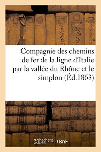 Compagnie des chemins de fer de la ligne d'Italie par la vallée du Rhône et le simplon: . Etudes de la traversée du Simplon entre Gliss-Brigg et Domo-d'Ussula