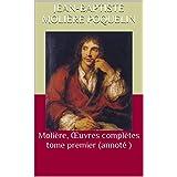 Molière, Œuvres complètes tome premier  (annoté ) (French Edition)