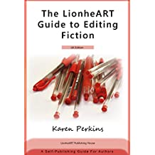 The LionheART Guide to Editing Fiction: UK Edition: A Self-Publishing Guide for Independent Authors