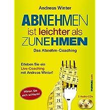 Abnehmen ist leichter als Zunehmen. Das Abnehm-Coaching: Hören Sie sich schlank!