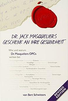 Dr. Jack Masqueliers Geschenk an Ihre Gesundheit: Revised Edition