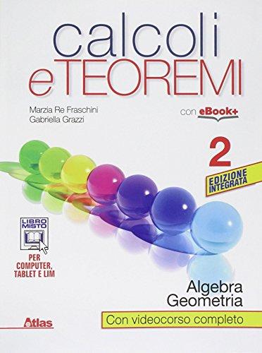 Calcoli e teoremi. Algebra e geometria. Per le Scuole superiori. Con e-book. Con espansione online: 2
