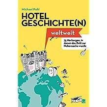 Hotelgeschichten weltweit: 75 Herbergen, in denen das Bett zur Nebensache wurde