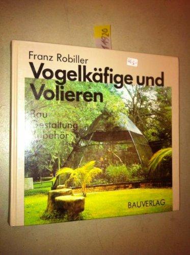 Vogelkäfige und Volieren in Haus und Garten. Bau - Gestaltung - Zubehör.