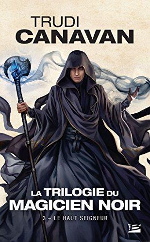 La Trilogie du magicien noir, Tome 3: Le Haut Seigneur par Trudi Canavan