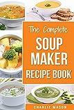 Soup Maker Recipe Book: Soup Recipe Book Soup Maker Cookbook Soup Maker Made