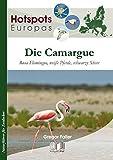 Die Camargue: Rosa Flamingos, weiße Pferde, schwarze Stiere (Hotspots Europas / Naturführer für Entdecker)