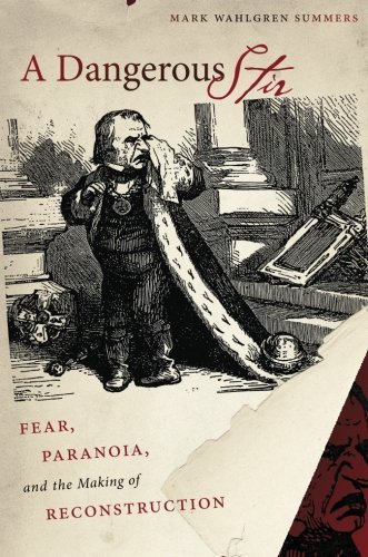A Dangerous Stir: Fear, Paranoia, and the Making of Reconstruction (Civil War America) by Mark Wahlgren Summers (2014-05-14)