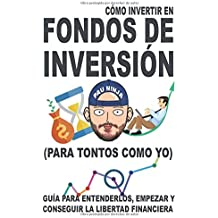 Cómo invertir en fondos de inversión (para tontos como yo): Guía para entenderlos, empezar y conseguir la libertad financiera