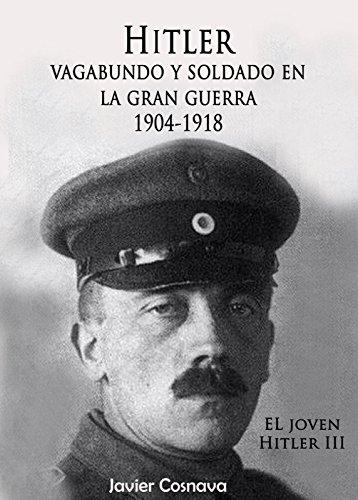 HITLER VAGABUNDO Y SOLDADO EN LA GRAN GUERRA (EL JOVEN HITLER nº 3) por Javier Cosnava