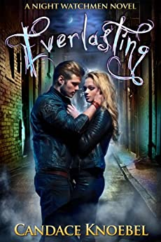 Everlasting (The Night Watchmen Series Book 1) by [Knoebel, Candace]