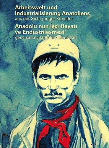 Arbeitswelt und Industrialisierung Anatoliens: Aus der Sicht junger Künstler -