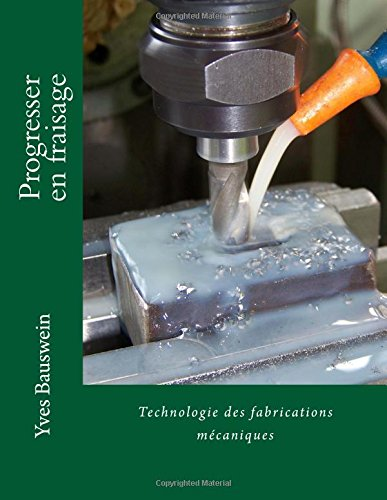 Progresser en fraisage: Technologie des fabrications mécaniques par Mr Yves Bauswein
