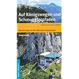 Auf Königswegen und Schmugglerpfaden: Wanderungen in den Münchner Hausbergen