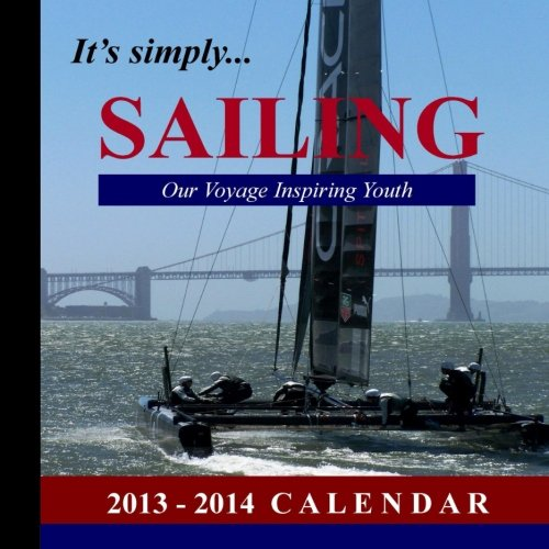 It's Simply...SAILING: Our Voyage Inspiring Youth: 2013-2014 Calendar