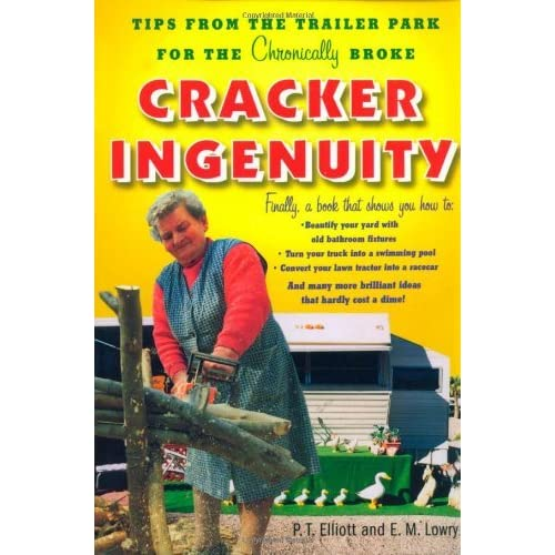 Cracker Ingenuity: Tips from the Trailer Park for the Chronically Broke by P.T. Elliott (2003-03-01)