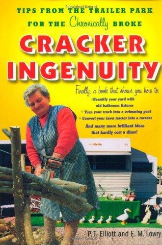 Cracker Ingenuity: Tips from the Trailer Park for the Chronically Broke by P.T. Elliott, E. M. Lowry (2003) Paperback