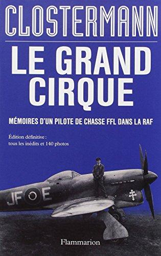 Le grand cirque : Mémoires d'un pilote de chasse FFL dans la RAF par Pierre Clostermann