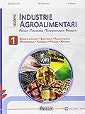 Nuovo industrie agroalimentari. Principi, tecnologie, trasformazioni, prodotti. Per gli Ist. tecnici e professionali. Con e-book. Con espansione online