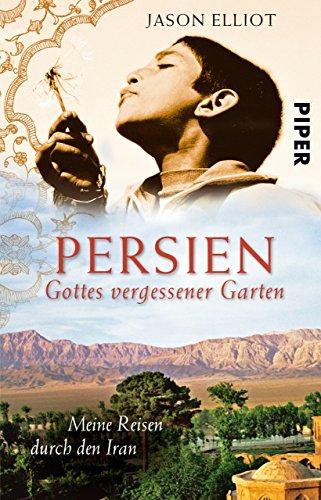Persien: Gottes vergessener Garten • Meine Reisen durch den Iran