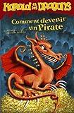 Comment devenir un pirate : par Harold Horrib' Haddock III / traduit par du vieux norrois Cressida Cowell | COWELL, Cressida. Auteur