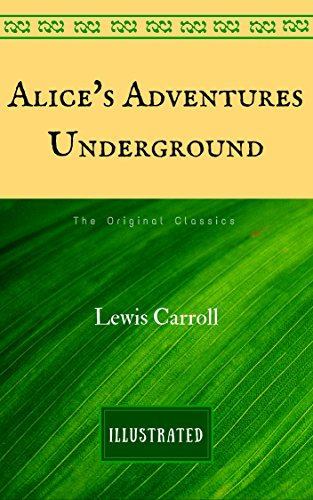 Alice's Adventures Underground: The Original Classics - Illustrated (English Edition)