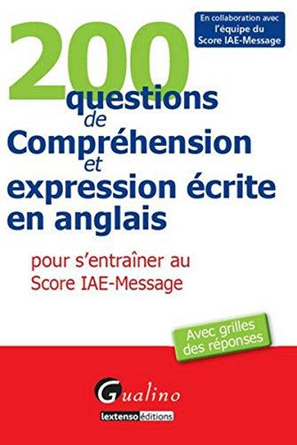 200 questions de compréhension et expression écrite en anglais pour s'entraîner au score IAE-Message par Collectif