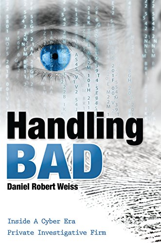 Handling Bad: Inside A Cyber Era Private Investigation Firm (English Edition) di Daniel Robert Weiss