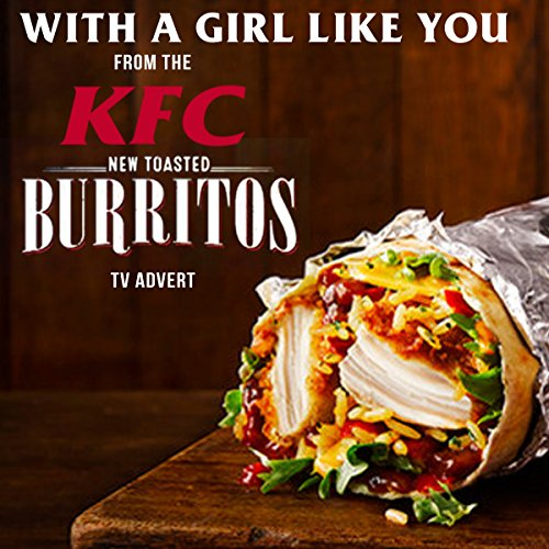 with-a-girl-like-you-from-the-kfc-new-toasted-burritos-tv-advert