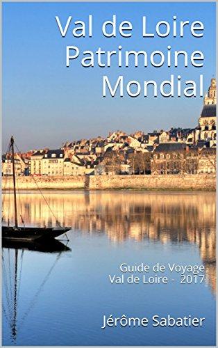 Couverture du livre Val de Loire Patrimoine Mondial: Guide de Voyage Val de Loire - 2017