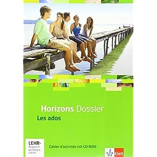 Horizons Dossier. Les ados: Cahier d'activités mit CD-ROM Klasse 10 (G8), Klasse 11 (G9) (Horizons Dossier. Ausgabe ab 2013)