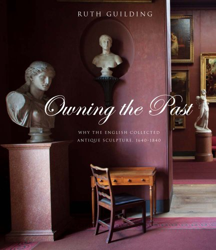 Owning the Past: Why the English Collected Antique Sculpture, 1640-1840 (Paul Mellon Centre for Studies in British Art) -
