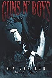 Guns n' Boys book 1 part 1 (gay dark erotic romance mafia thriller): Volume 1 by K. A. Merikan (2015-08-20)