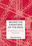 Behind the Frontiers of the Real: A Definition of the Fantastic