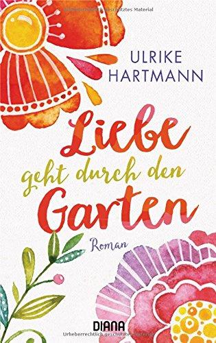 Buchseite und Rezensionen zu 'Liebe geht durch den Garten: Roman' von Ulrike Hartmann