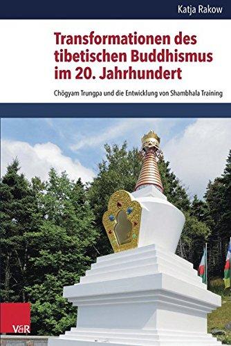 Transformationen des tibetischen Buddhismus im 20. Jahrhundert: Chögyam Trungpa und die Entwicklung von Shambhala Training (Critical Studies in ... (CSRRW), Band 6)