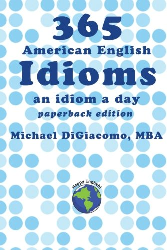 365 American English Idioms: An Idiom A Day